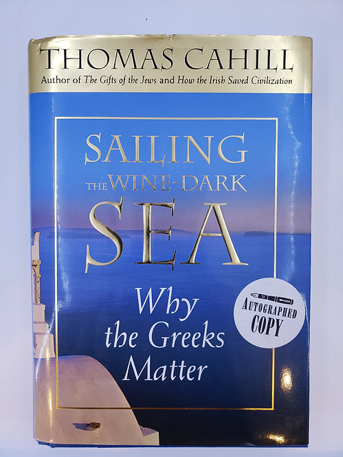 Sailing The Wine-Dark Sea, Why the Greeks Matter by Thomas Cahill