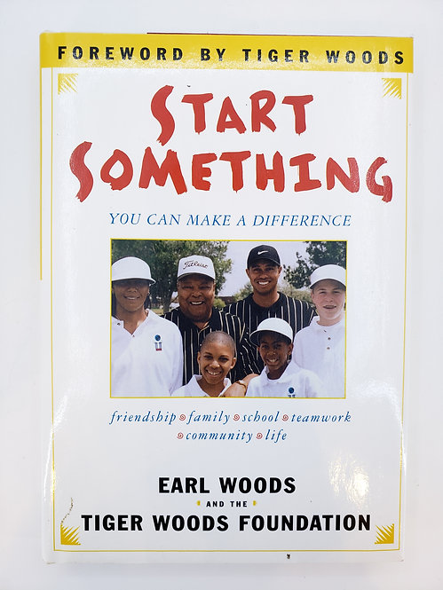 Start Something: You Can Make A Difference by Earl Woods