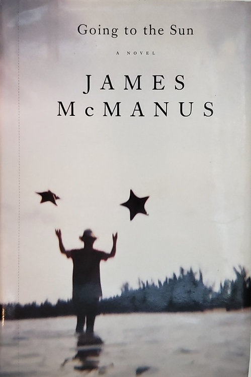 GOING TO THE SUN, a novel by James McManus
