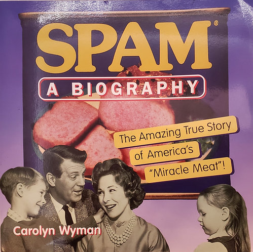 "SPAM, A Biography: The Amazing True Story of America's ""Miracle Meat""!"