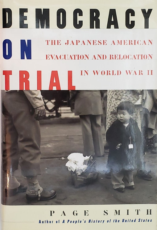 DEMOCRACY ON TRIAL, The Japanese American Evacuation and Relocation in WWII