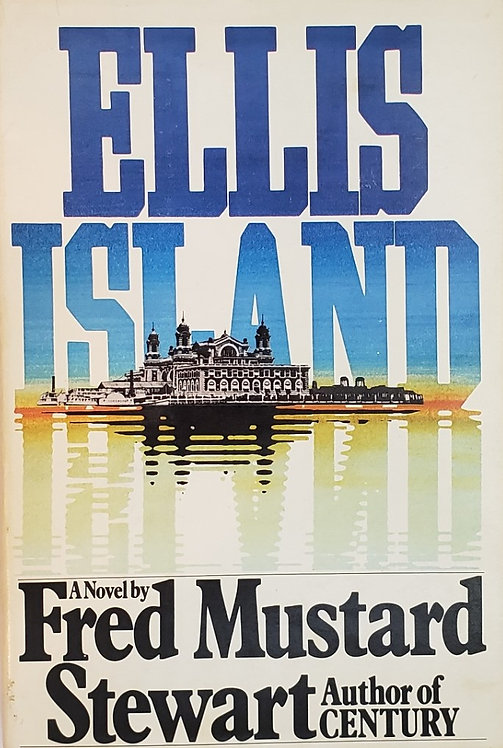 ELLIS ISLAND, a novel by Fred Mustard Stewart