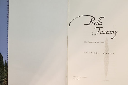 BELLA TUSCANY, The Sweet Life in Italy by Frances Mayes
