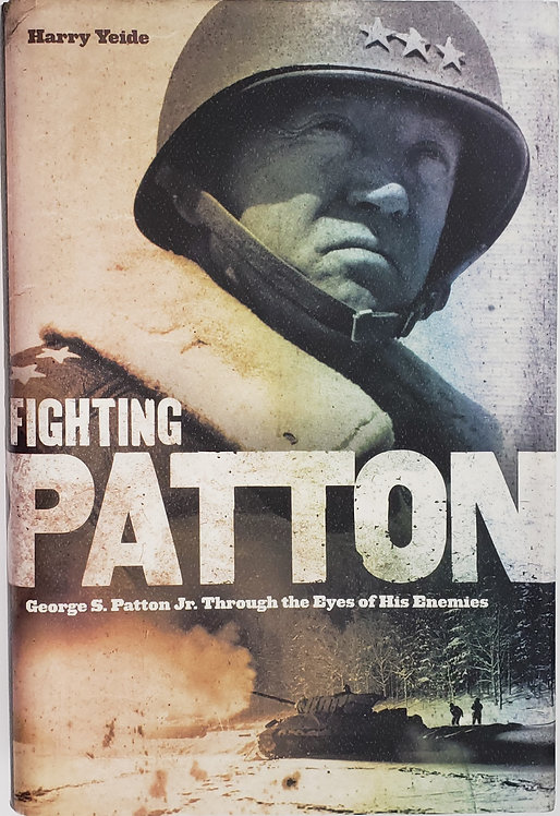 FIGHTING PATTON, George S. Patton Jr. Through the Eyes of His Enemies by H Yeide