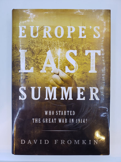 Europe's Last Summer, Who Started The Great War in 1914? by David Fromkin