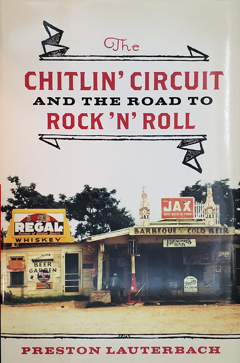 The Chitlin' Circuit and the Road to Rock'N'Roll by Preston Lauterbach