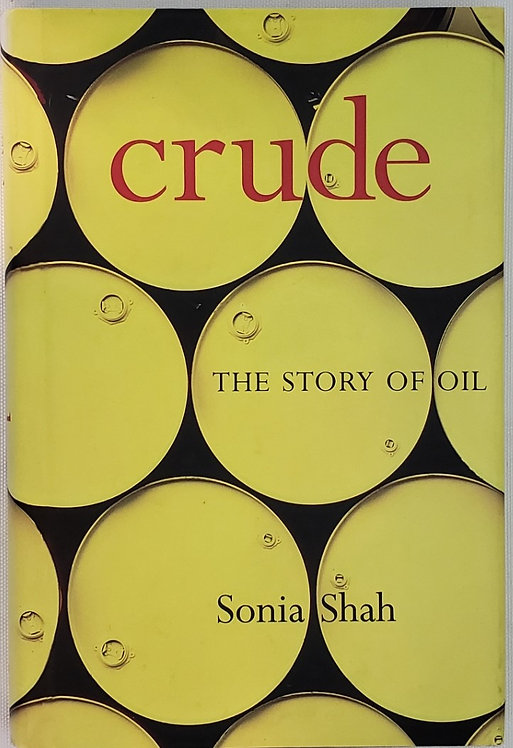 CRUDE: THE STORY OF OIL by Sonia Shah