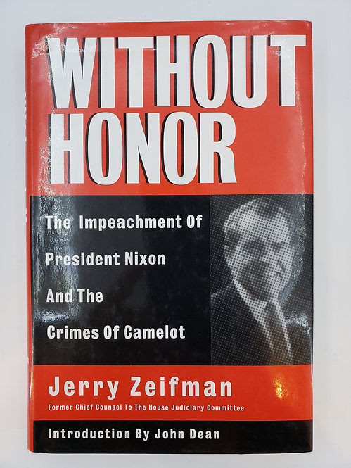 Without Honor: The Impeachment of President Nixon and the Crimes of Camelot