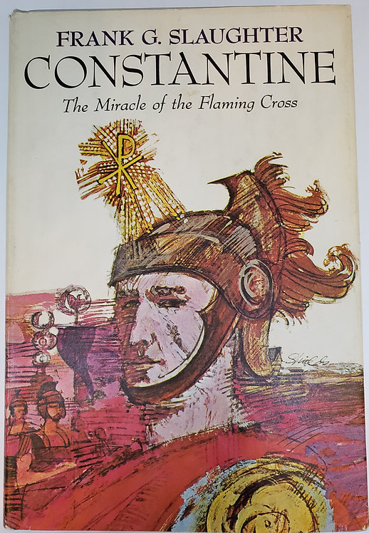 CONSTANTINE, THE MIRACLE OF THE FLAMING CROSS by Frank G. Slaughter