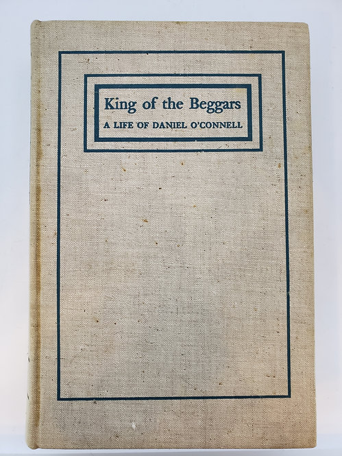 King of the Beggars, A Life of Daniel O'Connell, The Irish Liberator...
