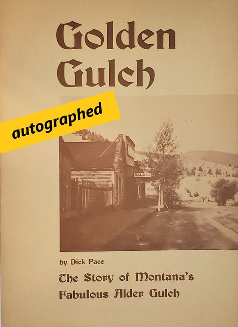 GOLDEN GULCH, The Story of Montana's Fabulous Alder Gulch by Dick Pace