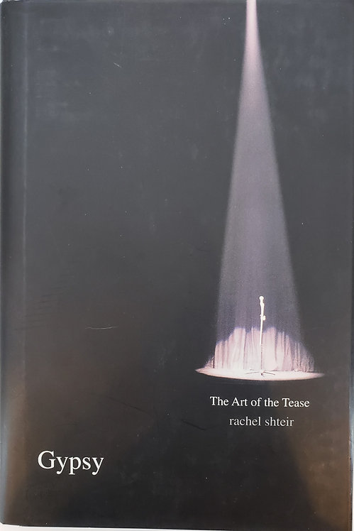 GYPSY, The Art of the Tease by Rachel Shteir