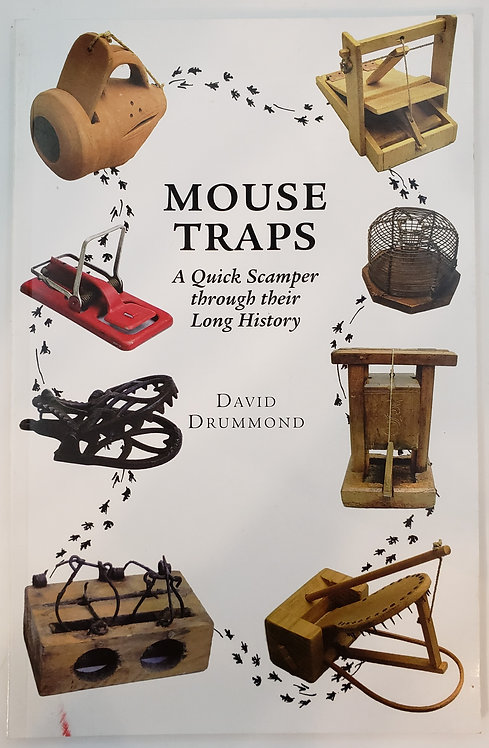 Mouse Traps, A Quick Scamper through their Long History by David Drummond