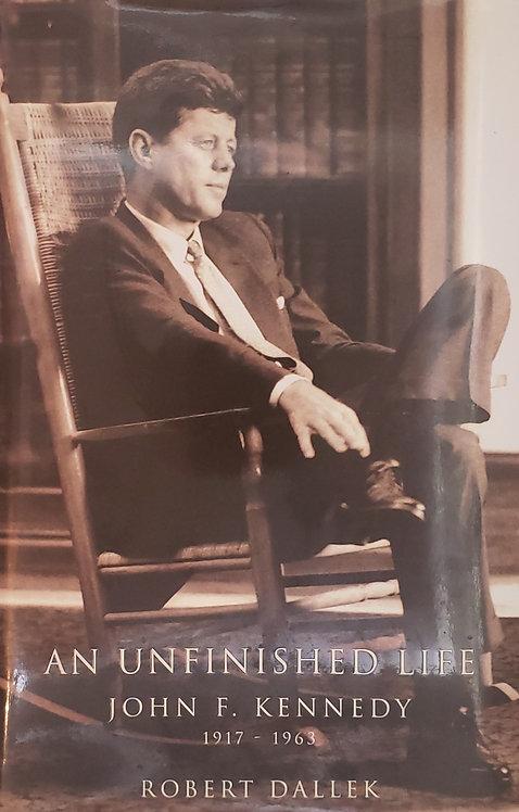 AN UNFINISHED LIFE: John F. Kennedy 1917-1963 by Robert Dallek