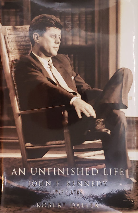 An Unfinished Life: John F. Kennedy 1917-1963 by Robert Dallek