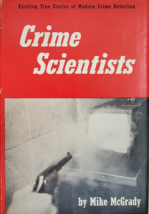 CRIME SCIENTISTS: Exciting True Stories of Modern Crime Detection by M. McGrady