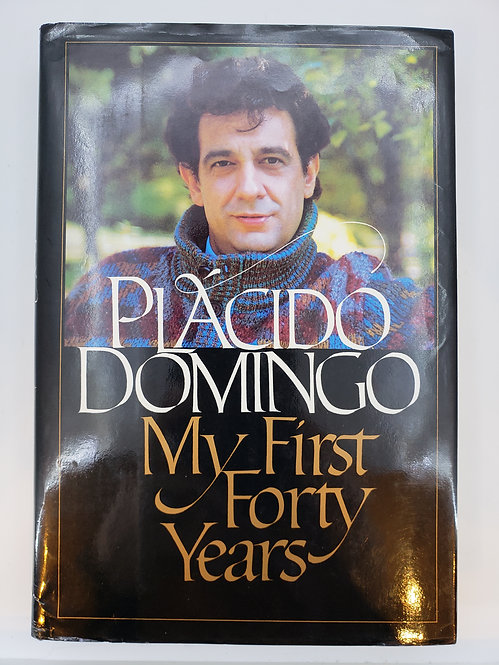 Placido Domingo: My First Forty Years