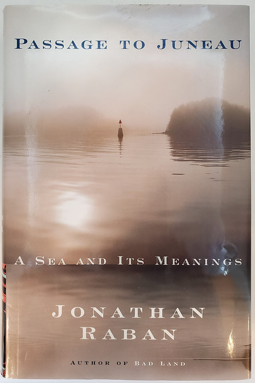Passage To Juneau: A Sea and Its Meanings by Jonathan Raban