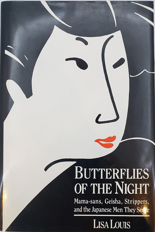 Butterflies Of The Night: Mama-sans, Geisha, Strippers... by Lisa Louis