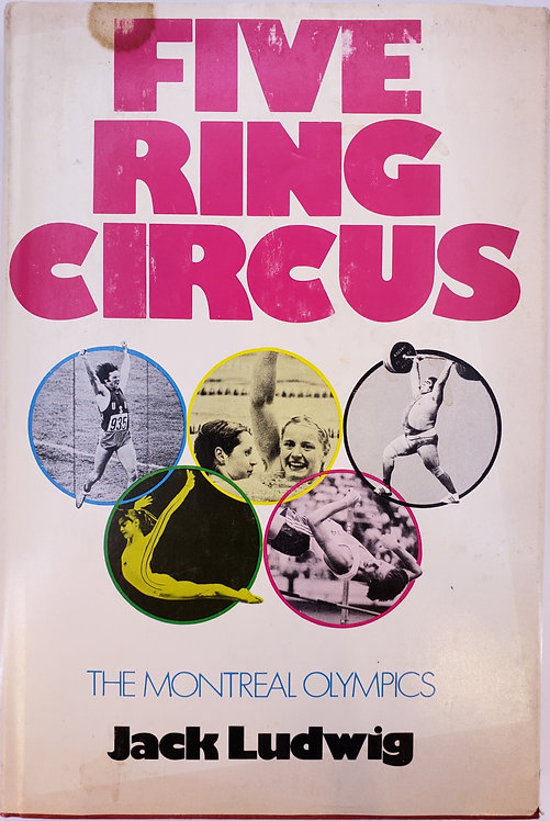 FIVE RING CIRCUS, The Montreal Olympics by Jack Ludwig
