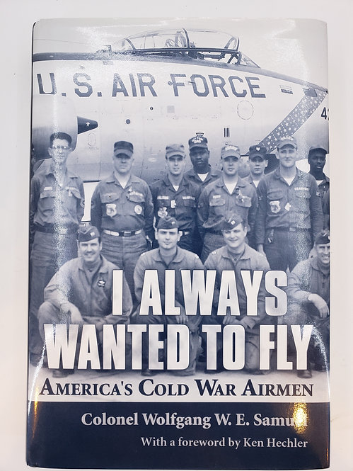 I Always Wanted To Fly, America's Cold War Airmen - Colonel Wolfgang W.E. Samuel