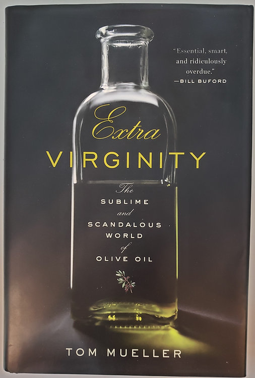 Extra Virginity, The Sublime and Scandalous World of Olive Oil by Tom Mueller