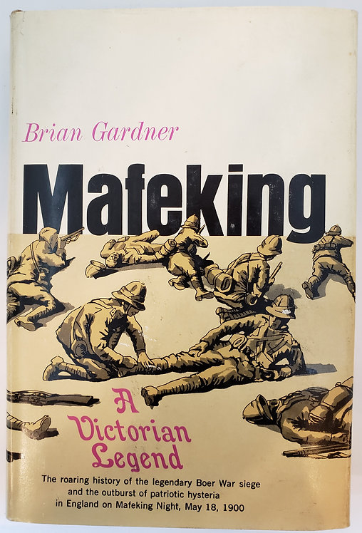 Mafeking, A Victorian Legend (and Boy Scout founder) by Brian Gardner