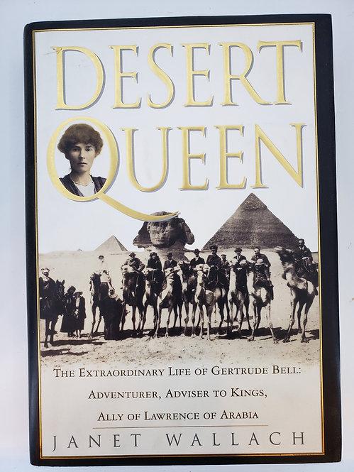 Desert Queen, The Extraordinary Life of Gertrude Bell by Janet Wallach