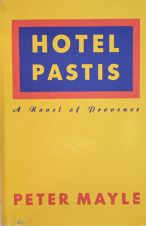 Hotel Pastis, a Novel of Provence by Peter Mayle