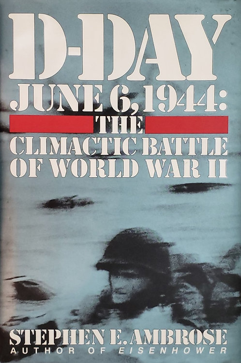D-DAY JUNE 6, 1944: THE CLIMATIC BATTLE OF WORLD WAR II