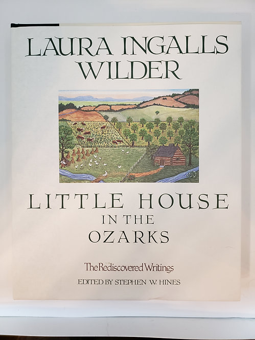 Little House In The Ozarks, The Rediscovered Writings of Laura Ingalls Wilder