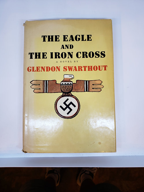 The Eagle And The Iron Cross by Glendon Swarthout