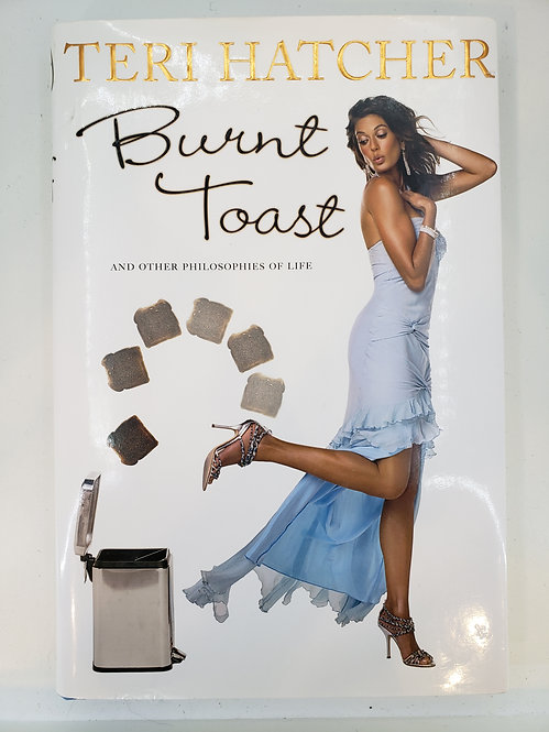 Burnt Toast and Other Philosophies of Life by Teri Hatcher