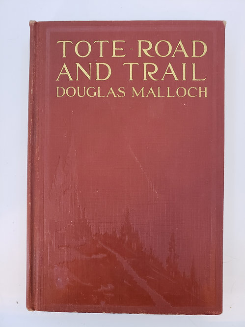 Tote-Road and Trail, Ballads of the Lumberjack by Douglas Malloch