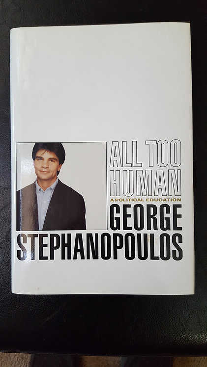 All Too Human:  A Political Education by George Stephanopoulos