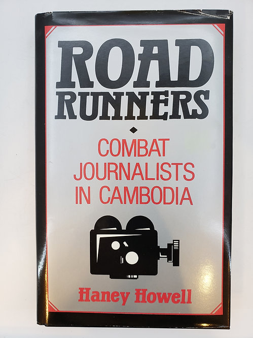 Road Runners, Combat Journalists in Cambodia by Haney Howell