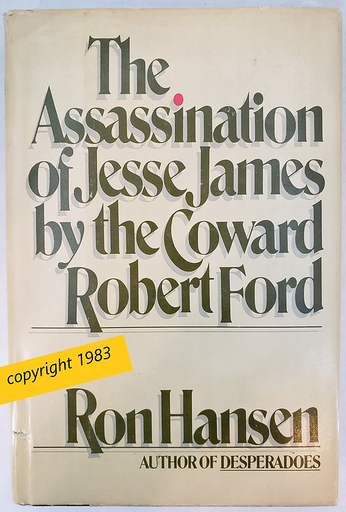 The Assassination of Jesse James By The Coward Robert Ford; by author Ron Hansen