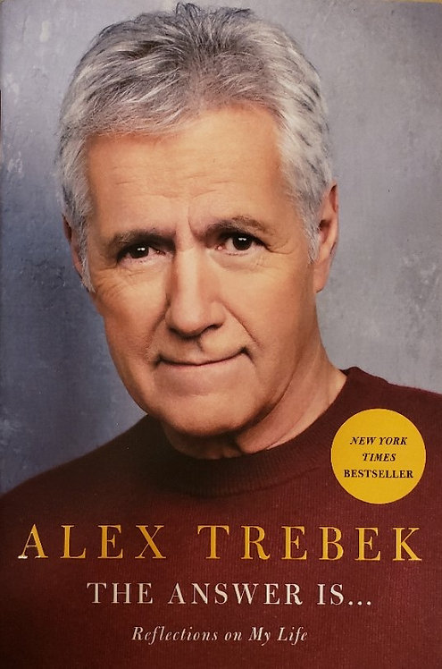 THE ANSWER IS ... , Reflections on My Life by Alex Trebek