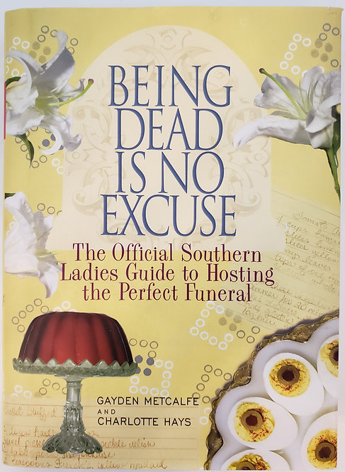 Being Dead Is No Excuse (hosting the perfect funeral) by Gayden Metcalfe