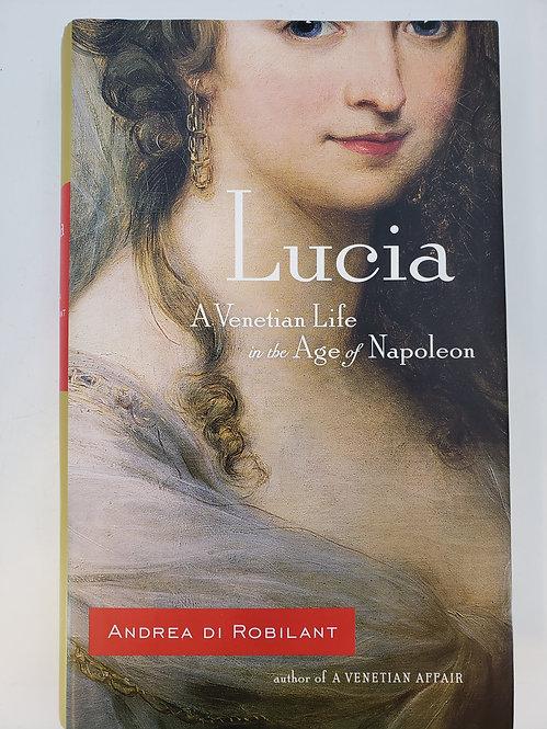 Lucia, A Venetian Life in the Age of Napoleon by Andrea di Robilant