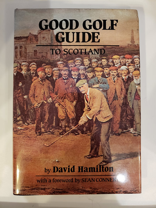 Good Golf Guide To Scotland by David Hamilton with forward by Sean Connery