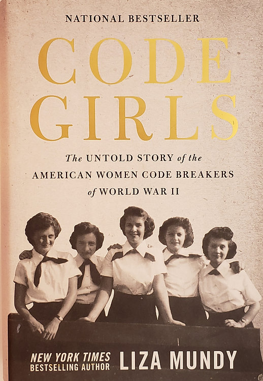 CODE GIRLS, The Untold Story of the American Women Code Breakers of WWII