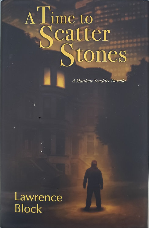 A TIME TO SCATTER STONES, A Matthew Scudder Novella by Lawrence Block