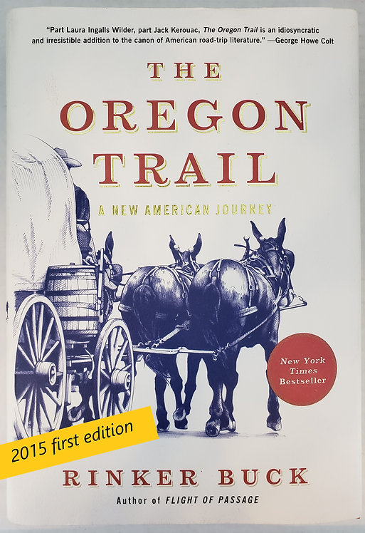 The Oregon Trail, A New American Journey by Rinker Buck