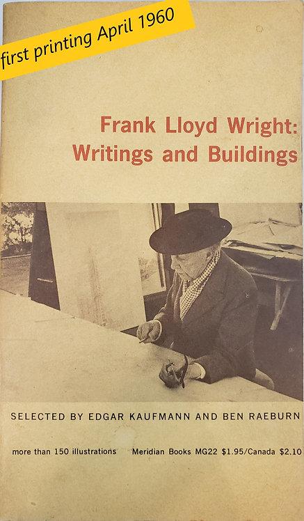 FRANK LLOYD WRIGHT: Writings and Buildings, selected by Edgar Kaufmann et.al.
