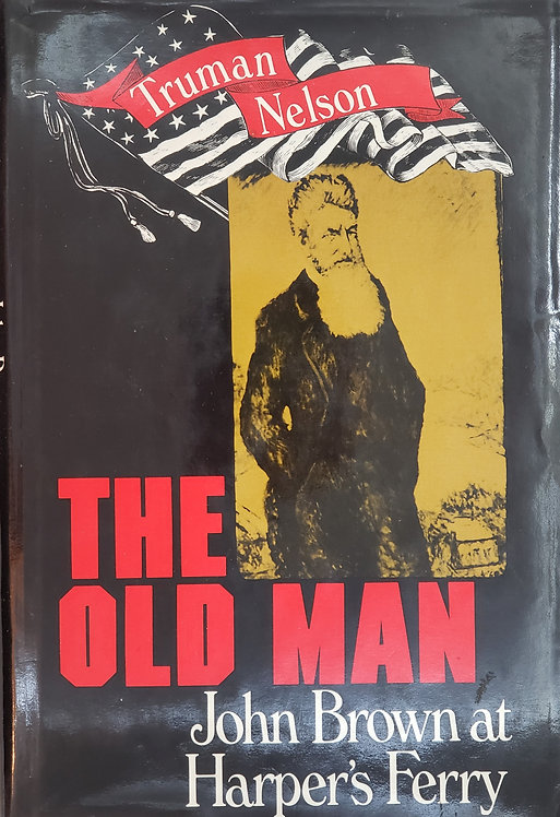 The Old Man John Brown at Harper's Ferry by Truman Nelson