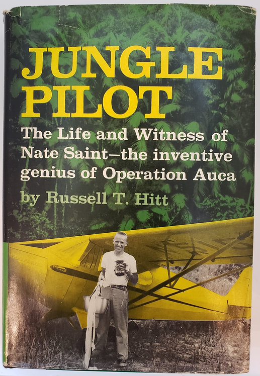 Jungle Pilot, The Life and Witness of Nate Saint by Russell T. Hitt
