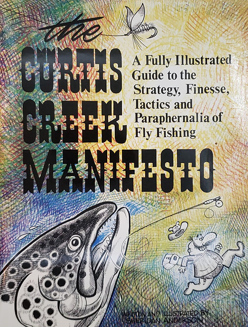 the Curtis Creek Manifesto, A Fully Illustrated Guide to ... Fly Fishing