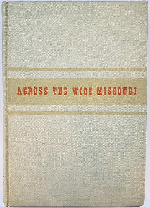 ACROSS THE WIDE MISSOURI by Bernard DeVoto