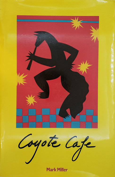 Coyote Cafe, Foods from the Great Southwest by Mark Miller